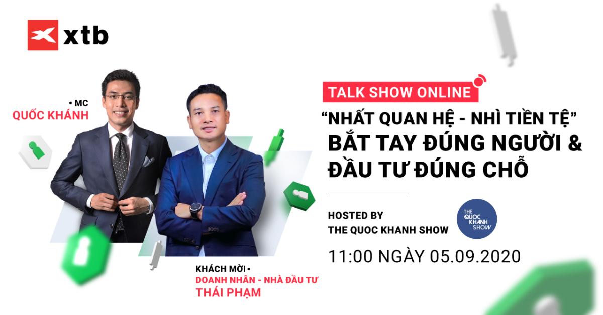 [XTB Talk Show Online] Nhất quan hệ, nhì tiền tệ. Bắt tay đúng người, đầu tư đúng chỗ