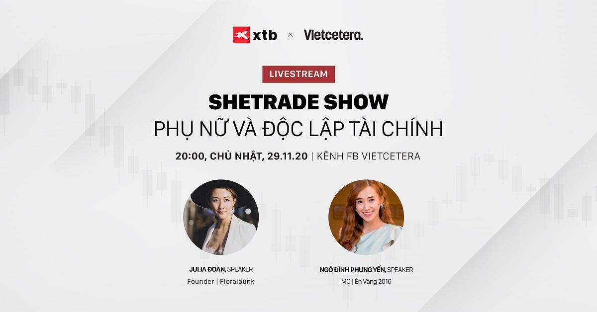 [XTB Talk Show Online] SHETRADE SHOW: Phụ Nữ Và Độc Lập Tài Chính